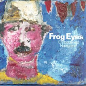 Frog Eyes: Emboldened Navigator