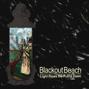Blackout Beach: Light Flows the Putrid Dawn